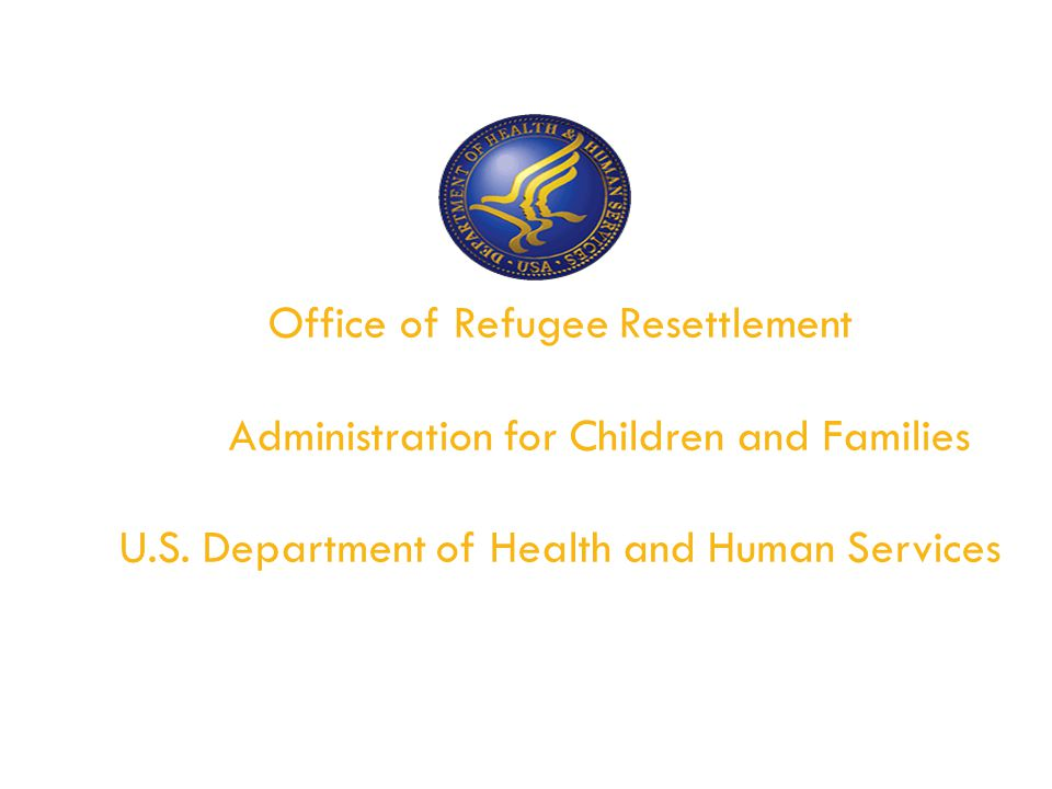 Office of Refugee Resettlement Administration for Children and Families U.S.