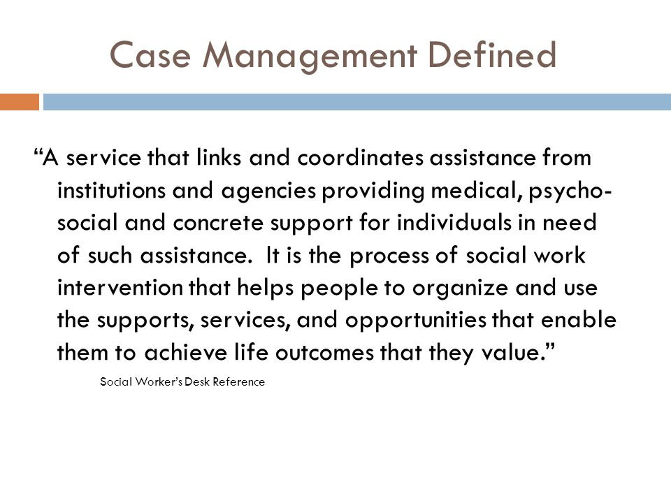 Elements of Case Management  Intake and Assessment  Goal Development  Intervention  Monitoring and Reassessment  Termination