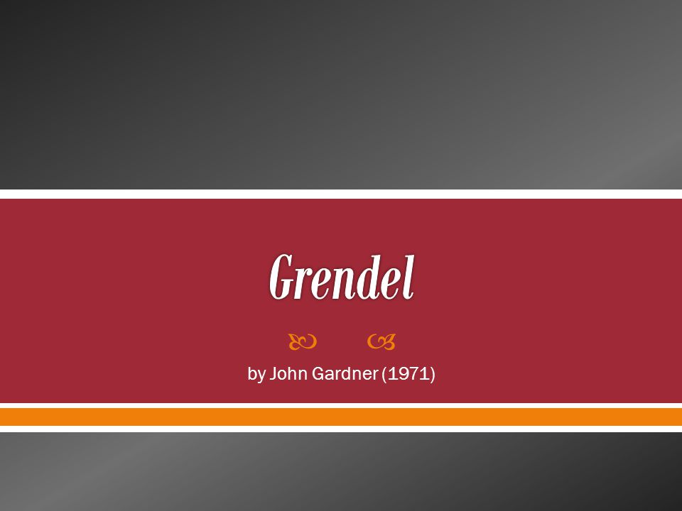  Grendel is emotionally affected by the songs, the lies (Chapter 3)  He feels torn between what he observes (i.e., reality) and what he hears (i.e., the beauty and idealism)