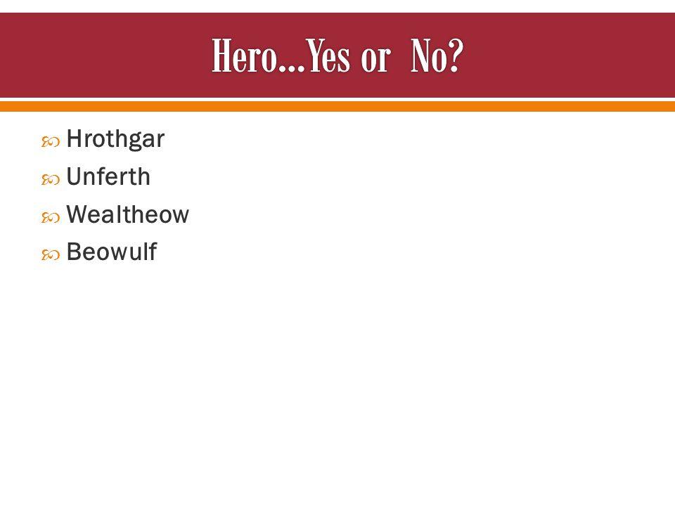  Hrothgar  Unferth  Wealtheow  Beowulf