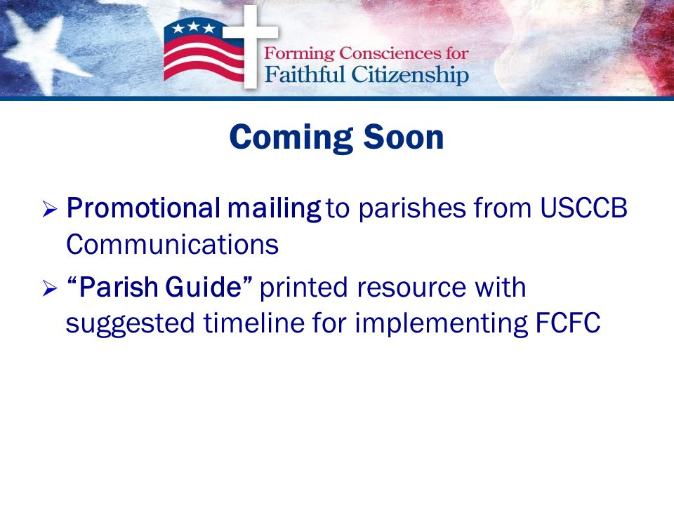 Coming Soon   Promotional mailing to parishes from USCCB Communications   Parish Guide printed resource with suggested timeline for implementing FCFC