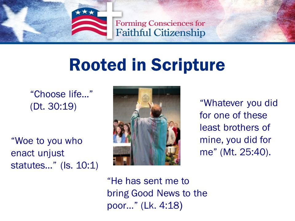 Rooted in Scripture Woe to you who enact unjust statutes… (Is.