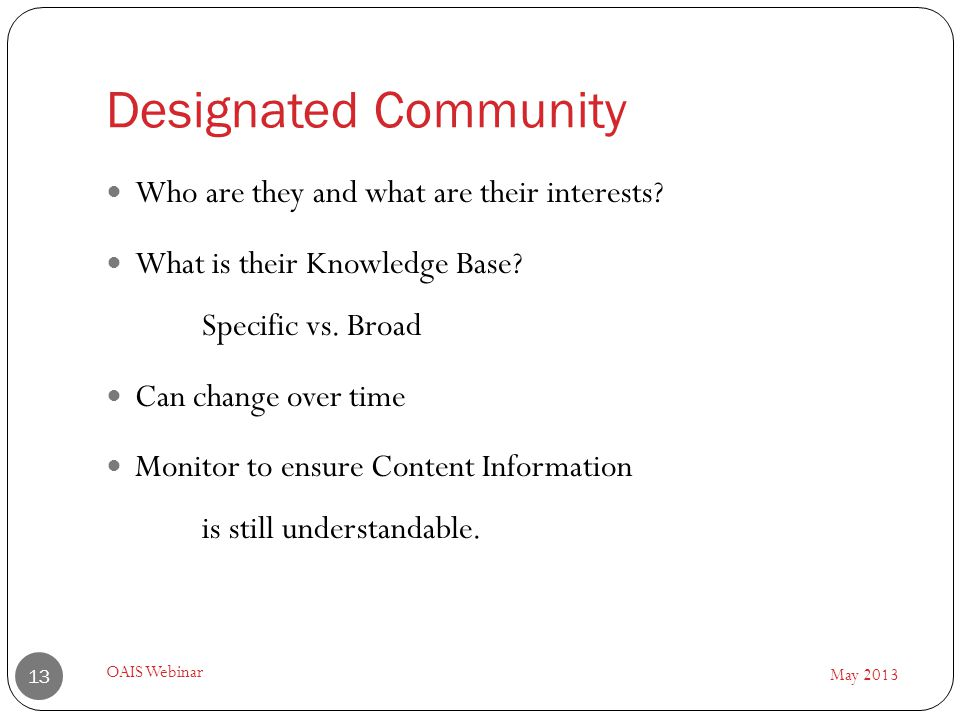 Designated Community May 2013 OAIS Webinar 13 Who are they and what are their interests.