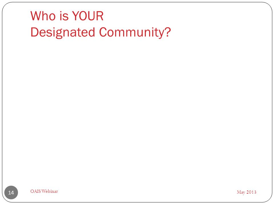 Who is YOUR Designated Community May 2013 OAIS Webinar 14