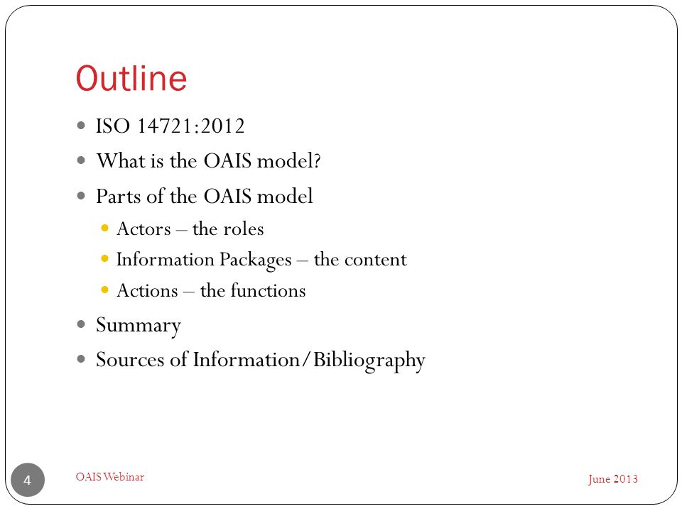 Outline June 2013 OAIS Webinar 4 ISO 14721:2012 What is the OAIS model.