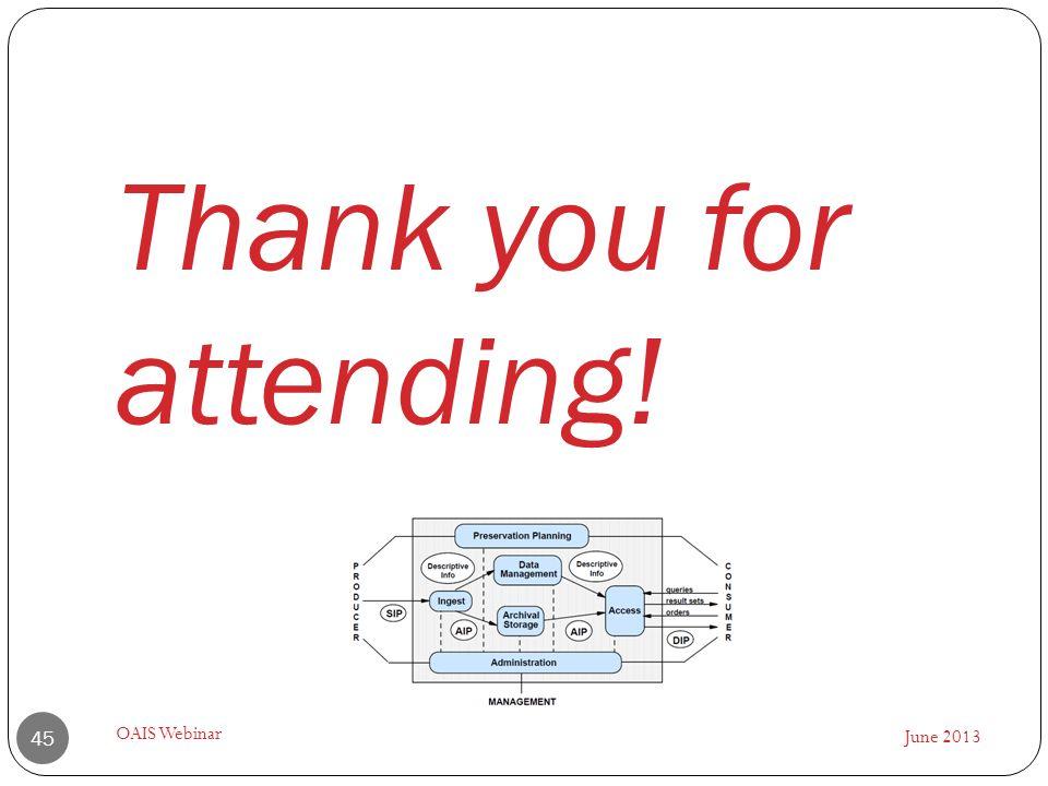 Thank you for attending! June 2013 OAIS Webinar 45
