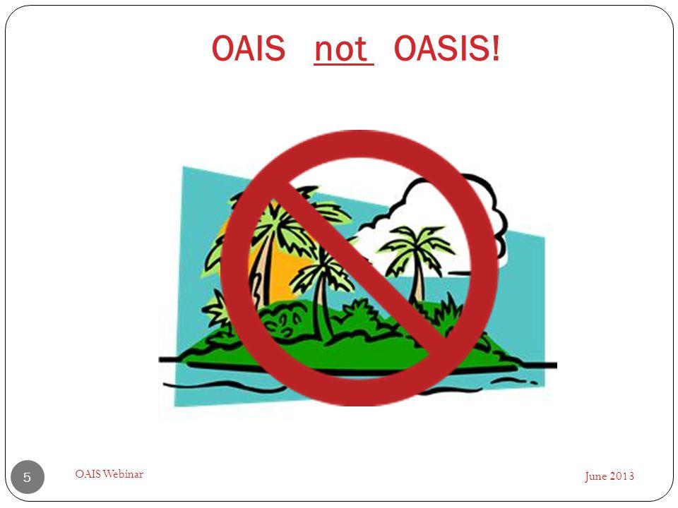 June 2013 OAIS Webinar 5 OAIS not OASIS!