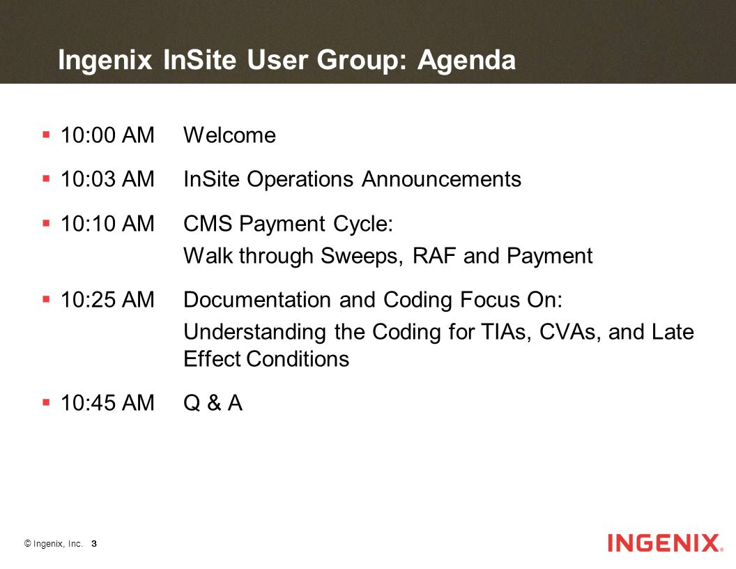 © Ingenix, Inc. 3 Ingenix InSite User Group: Agenda  10:00 AM Welcome  10:03 AM InSite Operations Announcements  10:10 AM CMS Payment Cycle: Walk t
