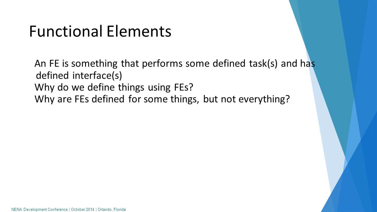 NENA Development Conference   October 2014   Orlando, Florida Functional Elements