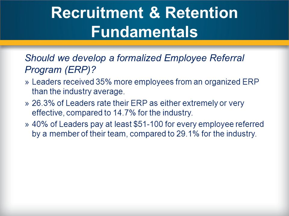 Recruitment & Retention Fundamentals Should we develop a formalized Employee Referral Program (ERP).