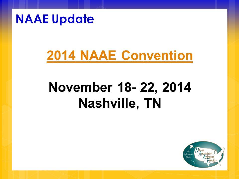 NAAE Update 2014 NAAE Convention November 18- 22, 2014 Nashville, TN