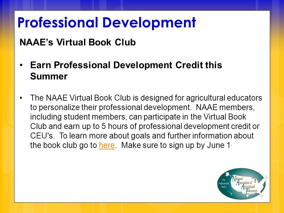 Professional Development NAAE's Virtual Book Club Earn Professional Development Credit this Summer The NAAE Virtual Book Club is designed for agricultural educators to personalize their professional development.