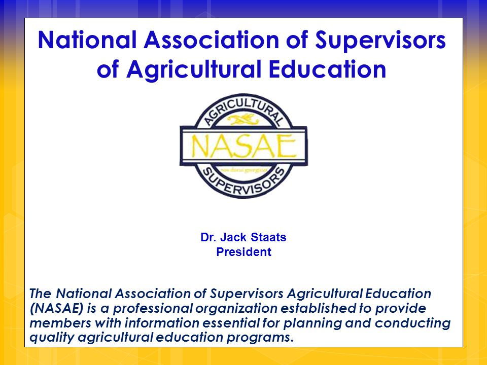 National Association of Supervisors of Agricultural Education The National Association of Supervisors Agricultural Education (NASAE) is a professional organization established to provide members with information essential for planning and conducting quality agricultural education programs.