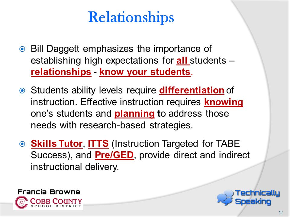 Relationships  Bill Daggett emphasizes the importance of establishing high expectations for all students – relationships - know your students.  Stud