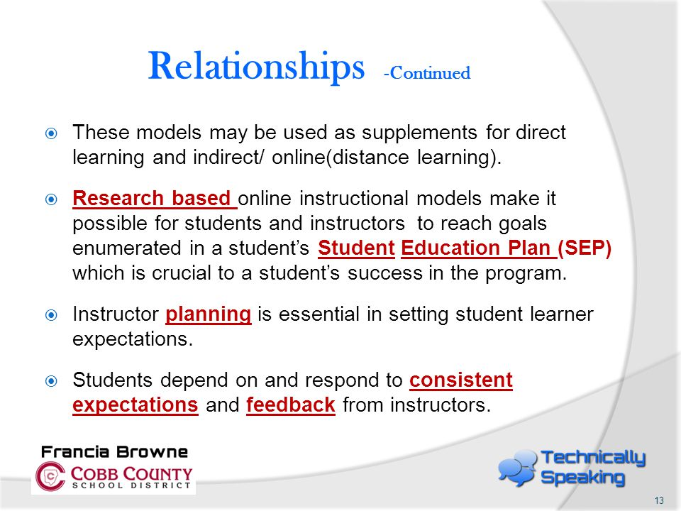 Relationships -Continued  These models may be used as supplements for direct learning and indirect/ online(distance learning).  Research based onlin