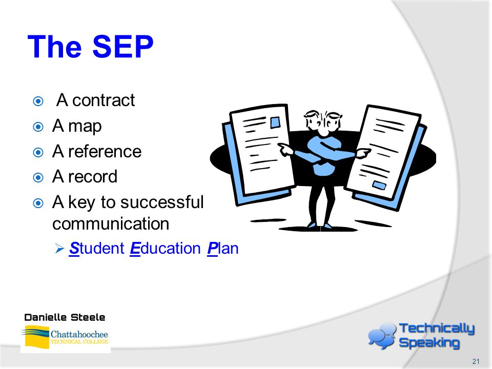 The SEP  A contract  A map  A reference  A record  A key to successful communication  Student Education Plan 21