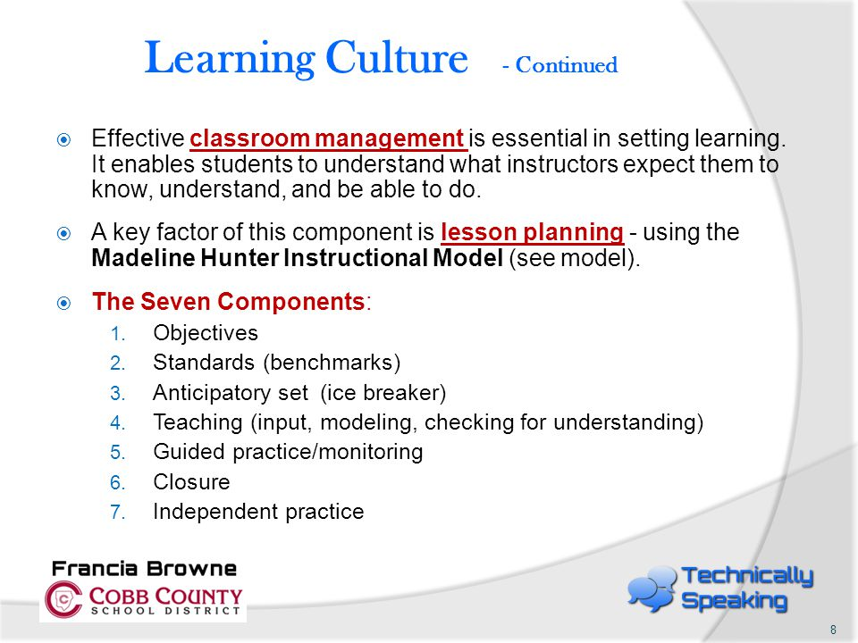 Learning Culture - Continued  Effective classroom management is essential in setting learning. It enables students to understand what instructors exp