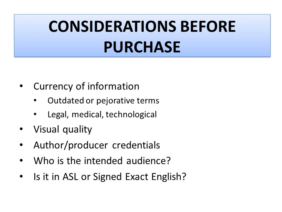 CONSIDERATIONS BEFORE PURCHASE Currency of information Outdated or pejorative terms Legal, medical, technological Visual quality Author/producer crede