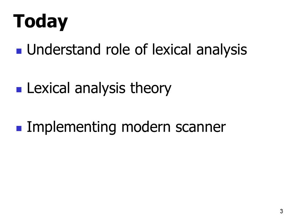 Today Understand role of lexical analysis Lexical analysis theory Implementing modern scanner 3