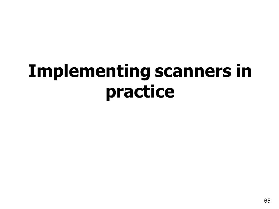 Implementing scanners in practice 65