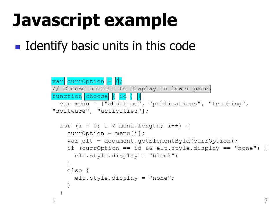 Javascript example Identify basic units in this code 8 var currOption = 0; // Choose content to display in lower pane.