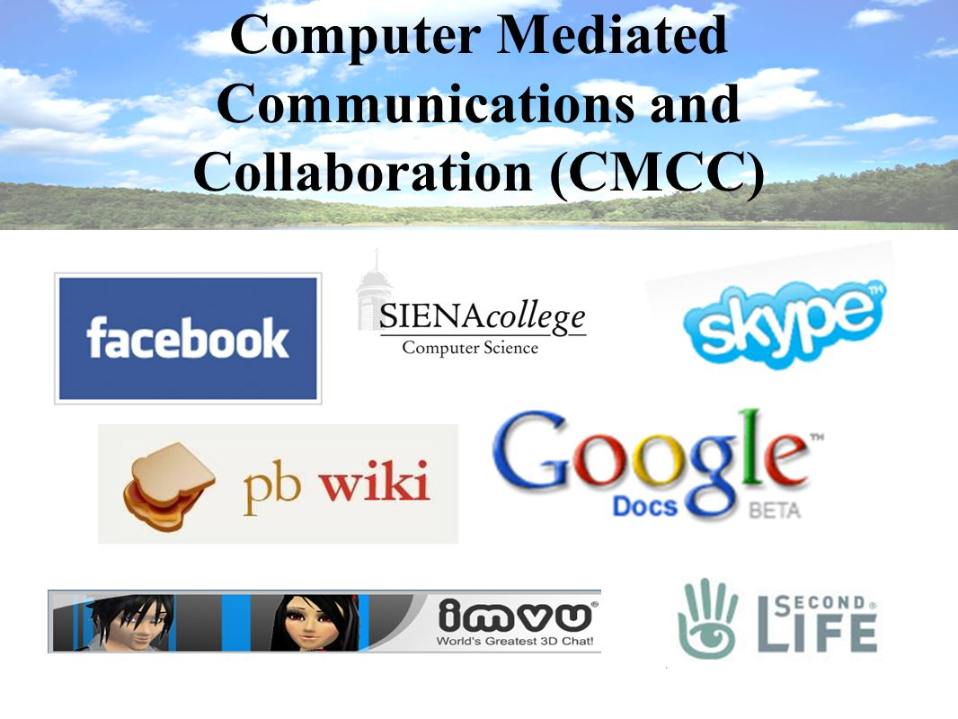 Computer Mediated Communication Computer Mediated Communications and Collaboration (CMCC)