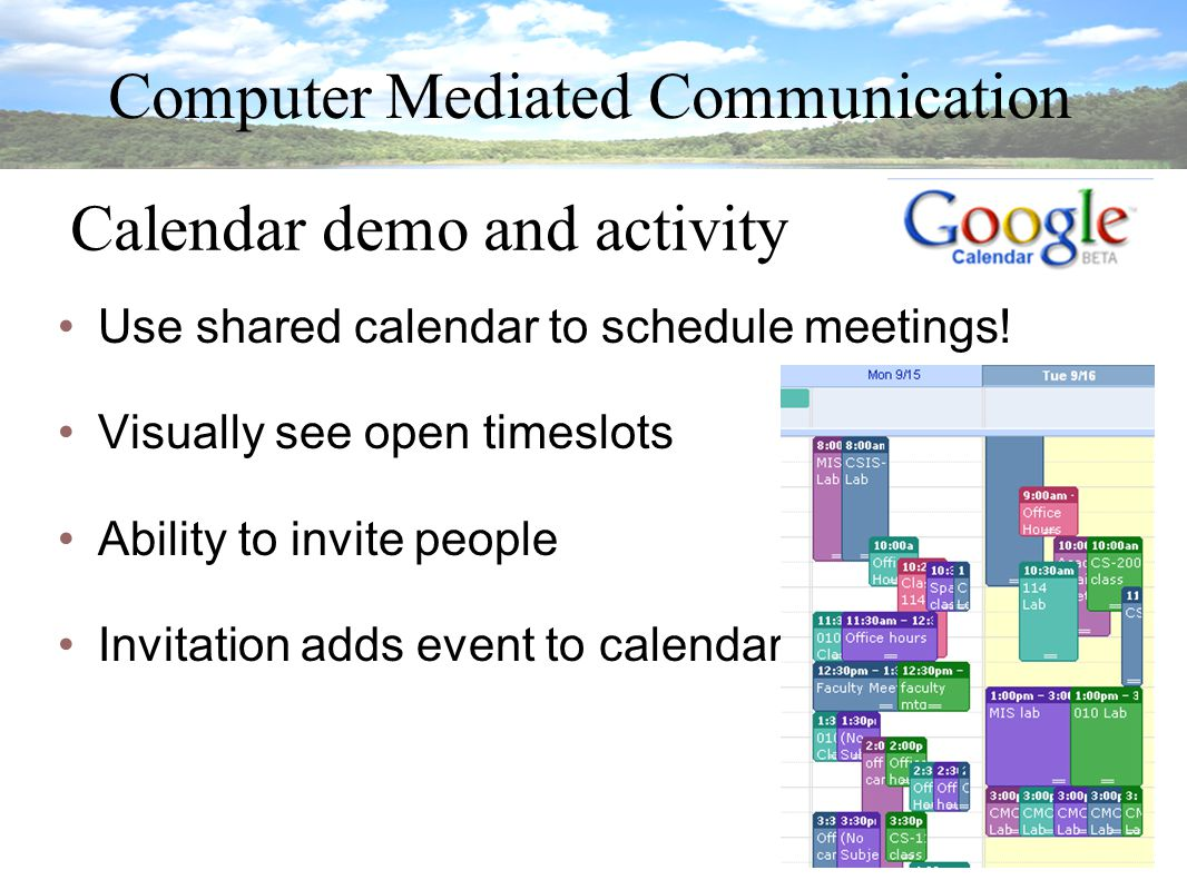 Computer Mediated Communication Calendar demo and activity Use shared calendar to schedule meetings.