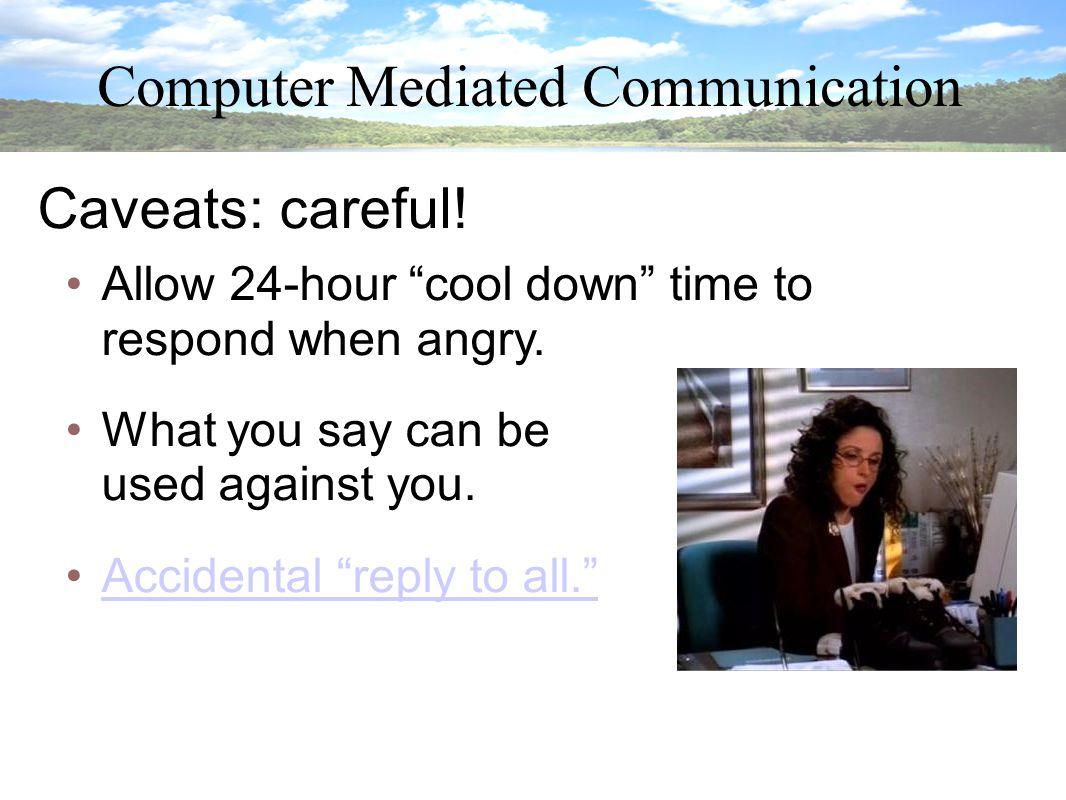Computer Mediated Communication Caveats: careful.