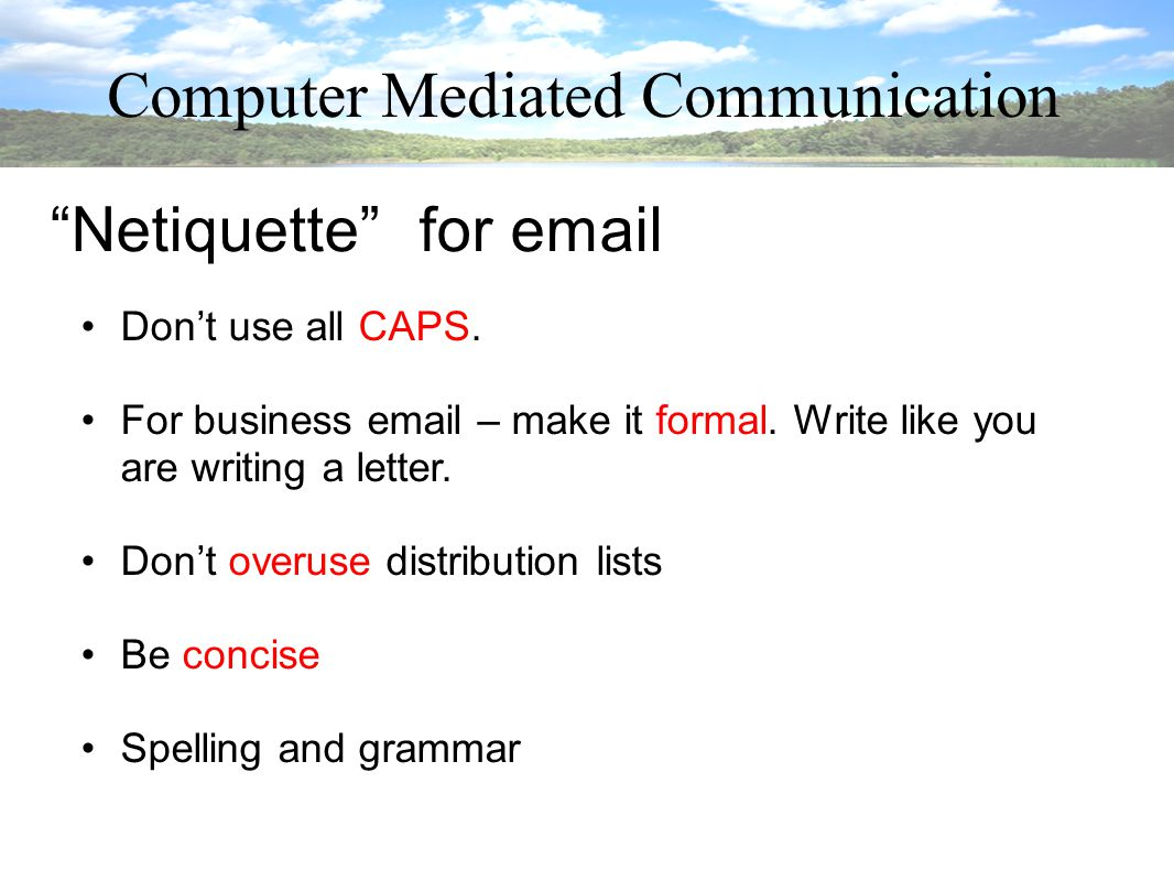 Computer Mediated Communication Netiquette for email Don't use all CAPS.