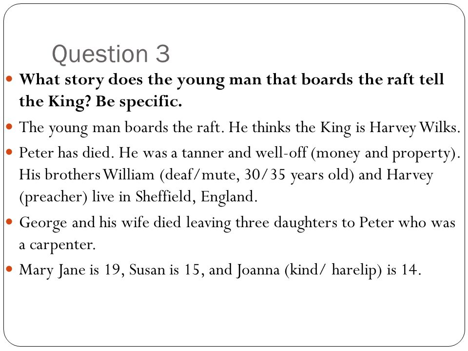 Question 3 What story does the young man that boards the raft tell the King? Be specific. The young man boards the raft. He thinks the King is Harvey
