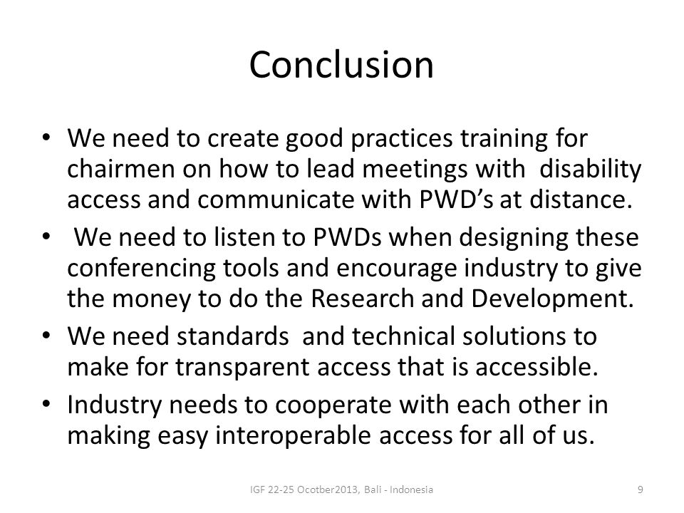 Conclusion We need to create good practices training for chairmen on how to lead meetings with disability access and communicate with PWD's at distanc