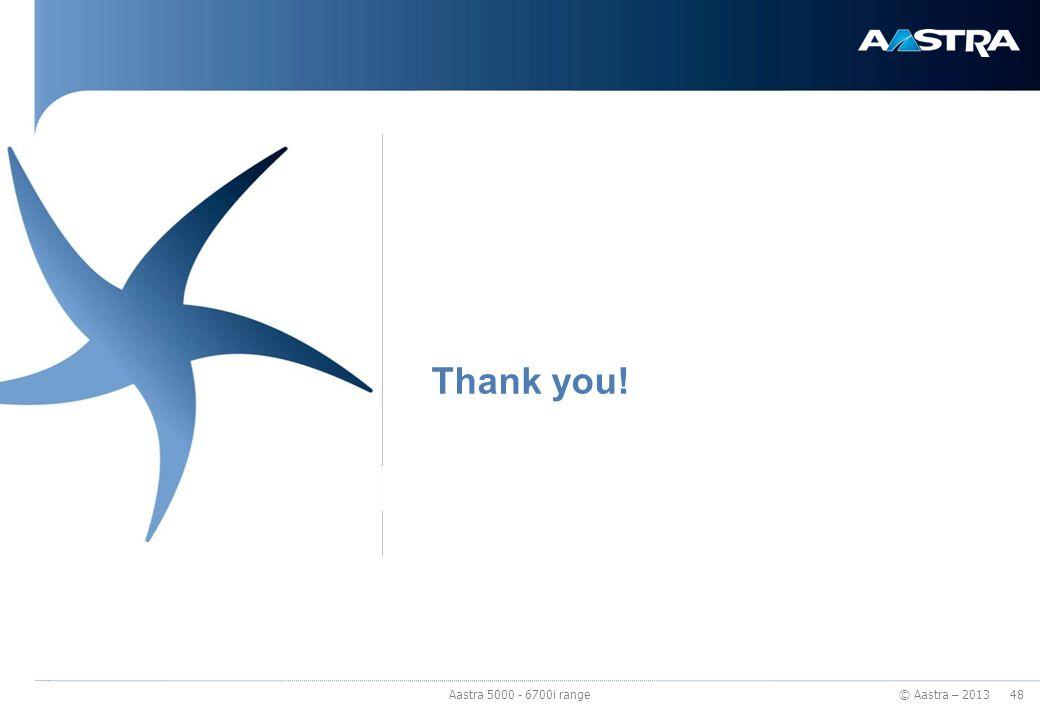 © Aastra – 2013 Thank you! 48 Aastra 5000 - 6700i range
