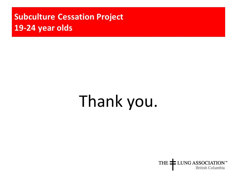 Thank you. Subculture Cessation Project 19-24 year olds