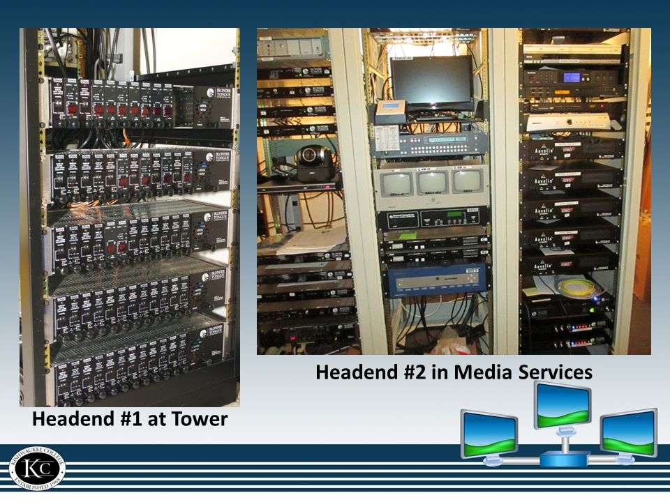 Headend pics Headend #1 at Tower Headend #2 in Media Services