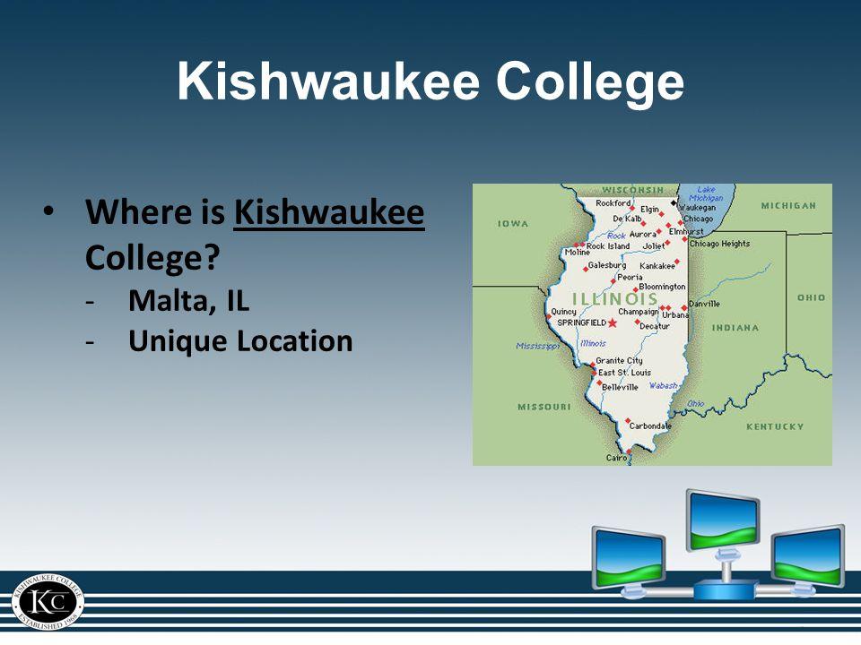 Kishwaukee College Where is Kishwaukee College?Kishwaukee -Malta, IL -Unique Location