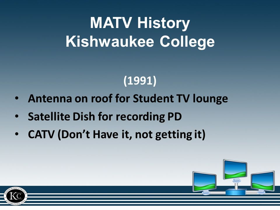 MATV History Kishwaukee College (1991) Antenna on roof for Student TV lounge Satellite Dish for recording PD CATV (Don't Have it, not getting it)