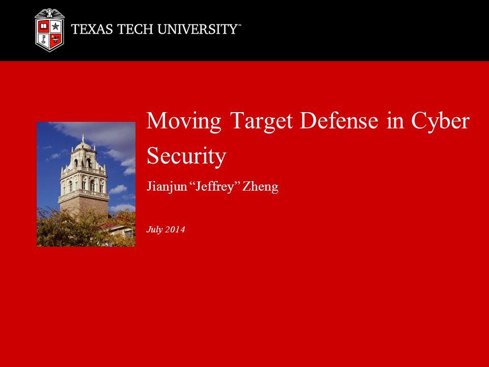 """Moving Target Defense in Cyber Security Jianjun """"Jeffrey"""" Zheng July 2014"""