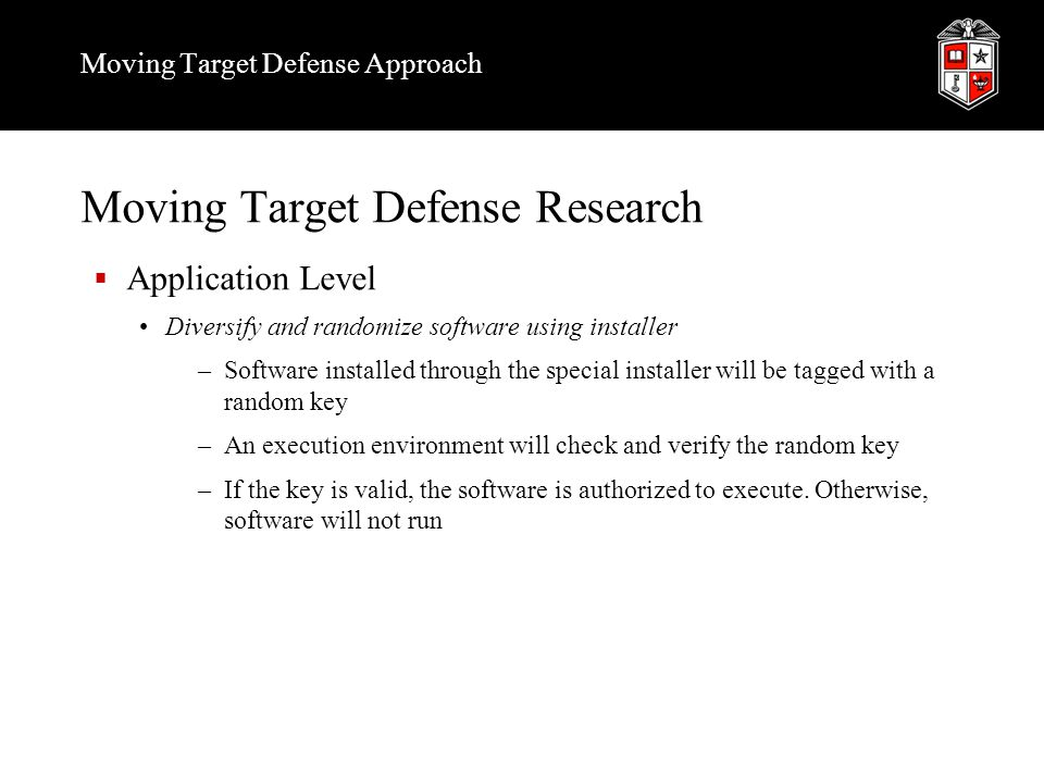 Moving Target Defense Approach Moving Target Defense Research  Application Level Diversify and randomize software using installer –Software installed