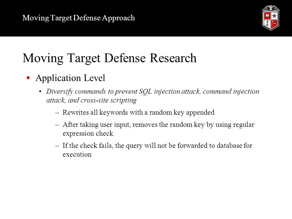 Moving Target Defense Approach Moving Target Defense Research  Application Level Diversify commands to prevent SQL injection attack, command injectio