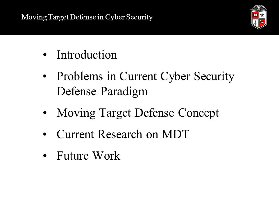 Moving Target Defense Approach Moving Target Defense Research  Application Level Diversify and randomize software using installer –Software installed through the special installer will be tagged with a random key –An execution environment will check and verify the random key –If the key is valid, the software is authorized to execute.