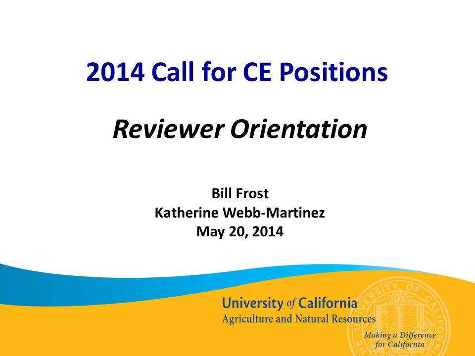 1 2014 Call for CE Positions Reviewer Orientation Bill Frost Katherine Webb-Martinez May 20, 2014