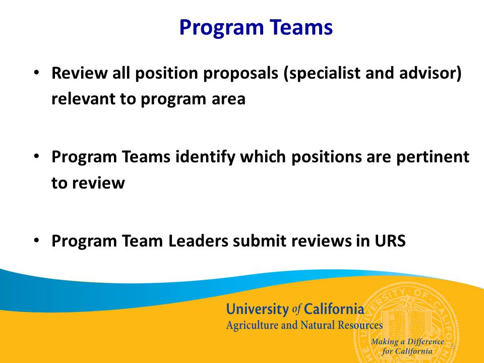 5 Program Teams Review all position proposals (specialist and advisor) relevant to program area Program Teams identify which positions are pertinent to review Program Team Leaders submit reviews in URS