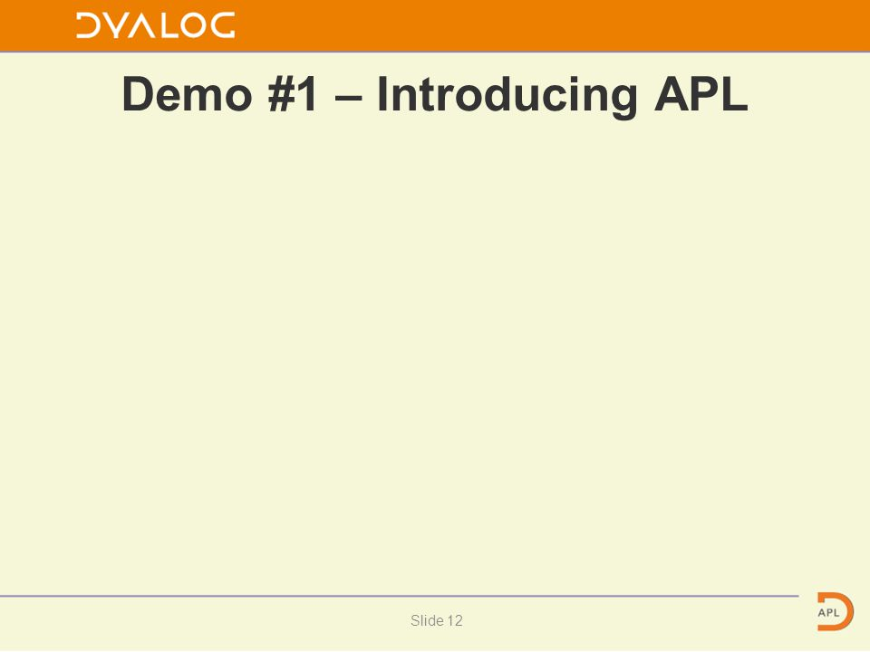 Demo #1 – Introducing APL Slide 12