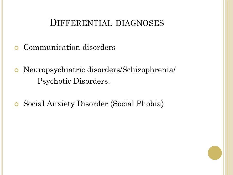 D IFFERENTIAL DIAGNOSES Communication disorders Neuropsychiatric disorders/Schizophrenia/ Psychotic Disorders.