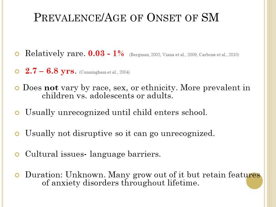 P REVALENCE /A GE OF O NSET OF SM Relatively rare.