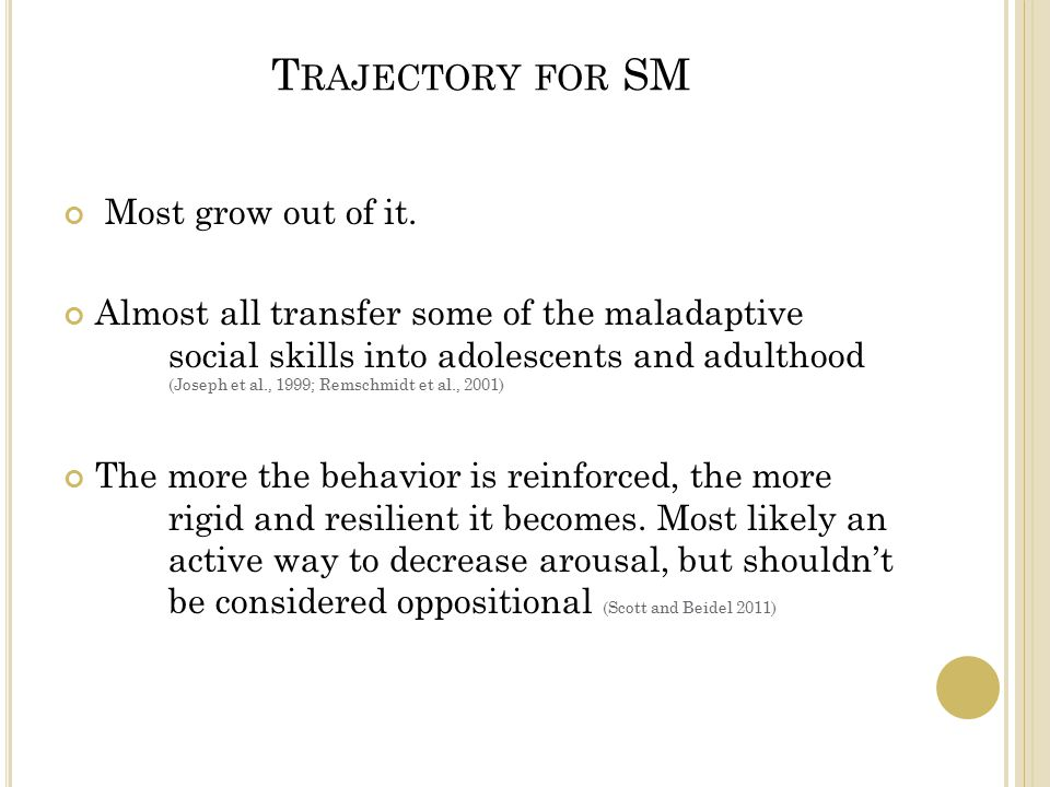T RAJECTORY FOR SM Most grow out of it.