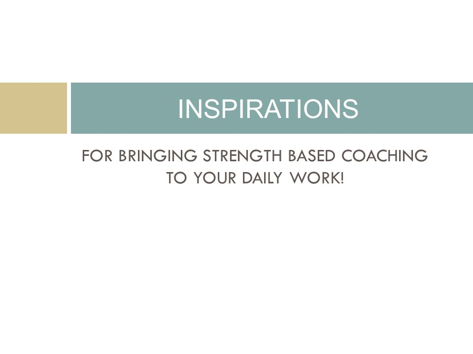 FOR BRINGING STRENGTH BASED COACHING TO YOUR DAILY WORK! INSPIRATIONS