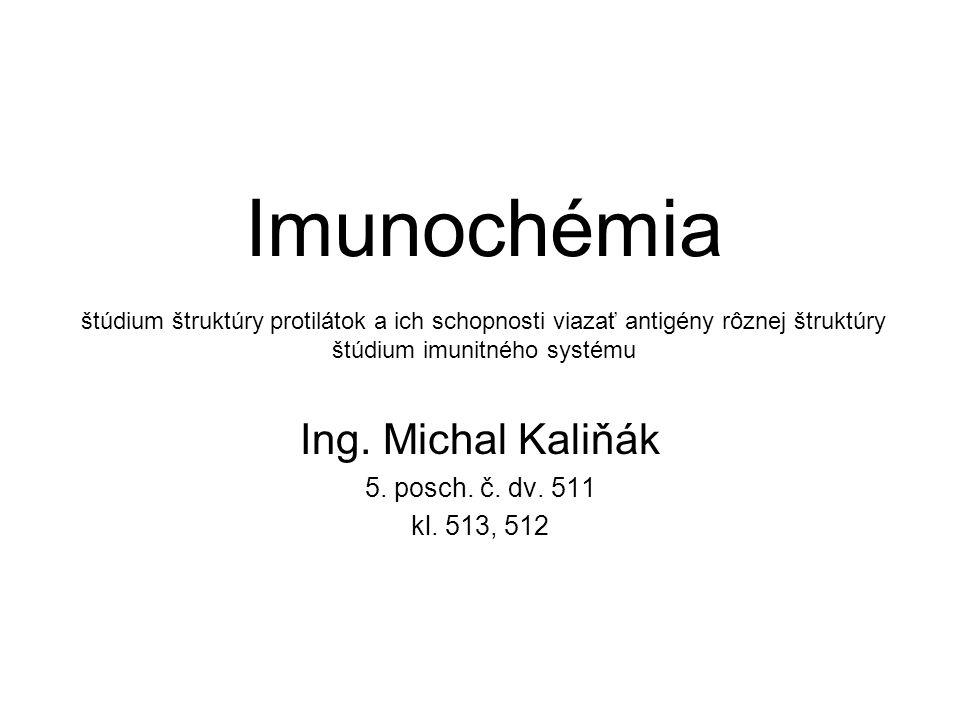 Imunochémia štúdium štruktúry protilátok a ich schopnosti viazať antigény rôznej štruktúry štúdium imunitného systému Ing. Michal Kaliňák 5. posch. č.