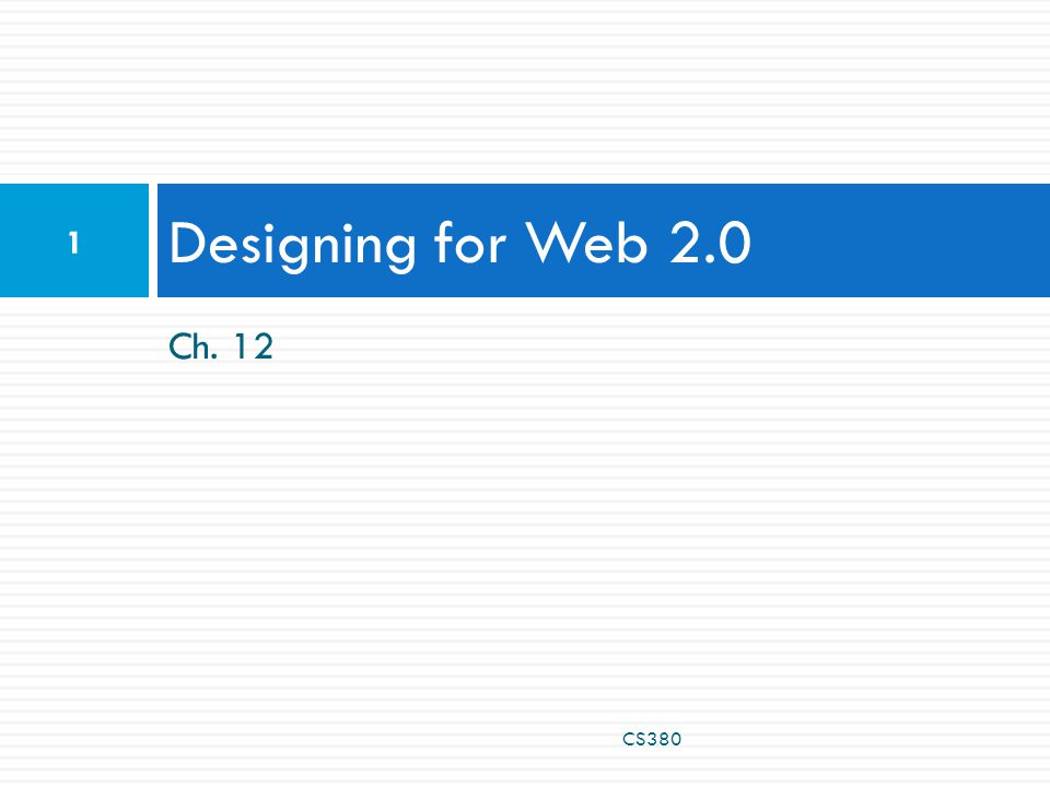 Ch. 12 Designing for Web 2.0 1 CS380