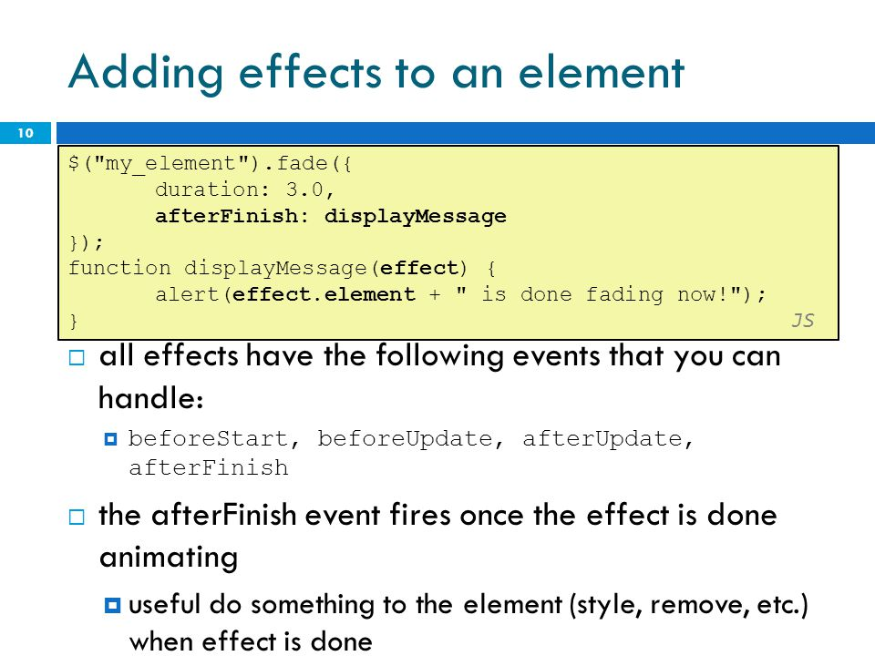 Adding effects to an element  all effects have the following events that you can handle:  beforeStart, beforeUpdate, afterUpdate, afterFinish  the